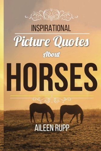 Inspirational Picture Quotes about Horses (Leanjumpstart Life) (Volume 8) ebook
