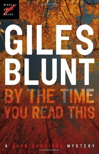 By the Time You Read This by Giles Blunt (May 1 2007)