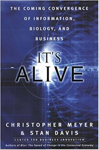 It's Alive: The Coming Convergence of Information, Biology and Business