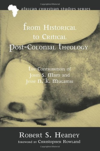 From Historical to Critical Post-Colonial Theology: The Contribution of John S. Mbiti and Jesse N. K. Mugambi (African Christian Studies) pdf