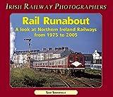 Rail Runabout: A look at Northern Ireland Railways 1975 to 2005 (Irish Railway Photographers)