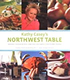 img - for Kathy Casey's Northwest Table: Oregon, Washington, British Columbia, Southern Alaska book / textbook / text book