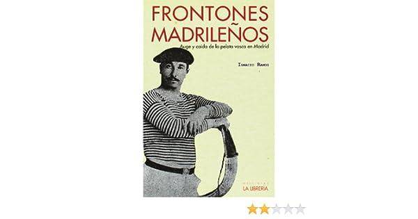 Frontones madrileños: Auge y caída de la pelota vasca en Madrid ...