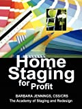Home Staging for Profit: How to Start and Grow a Six Figure Home Staging Business in 7 Days or Less OR Secrets of Home Stagers Revealed So Anyone Can Start a Home Based Business and Succeed