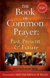 The Book of Common Prayer: Past, Present and Future : A 350th Anniversary Celebration, Dailey, Prudence, 1441128182