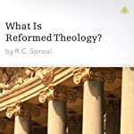 What Is Reformed Theology? | R. C. Sproul
