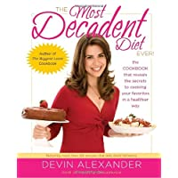 The Most Decadent Diet Ever!: The cookbook that reveals the secrets to cooking your...