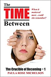 The Time Between: (Psychological Suspense Thriller) (The Crucible of Becoming Book 1)
