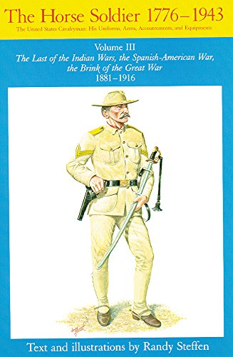 Horse Soldier, 1881–1916: The Last of the Indian Wars, the Spanish-American War, the Brink of the Great War 1881–1916
