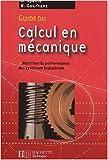 Guide du calcul en mécanique : Maîtriser la performance des systèmes industriels de Daniel Spenlé ,Robert Gourhant ( 7 mai 2003 )