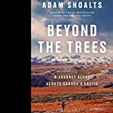 Beyond the Trees: A Journey Alone Across Canada's