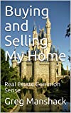Buying and Selling My Home: Real Estate Common Sense