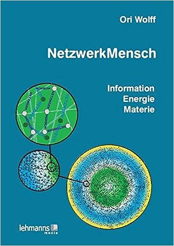 NetzwerkMensch: Information • Energie • Materie - Dr. Ori Wolff