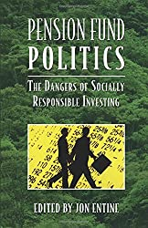 Pension Fund Politics: The Dangers of Socially Responsible Investing (Business Economics)