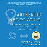 Authentic Negotiating: Clarity, Detachment, Equilibrium - the Three Keys to True Negotiating Success & How to Achieve Them