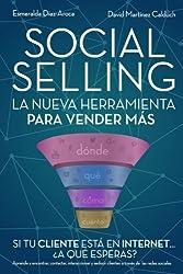 Social Selling: La nueva herramienta de ventas. Si tu cliente está en Internet, ¿a qué esperas? (Spanish Edition)