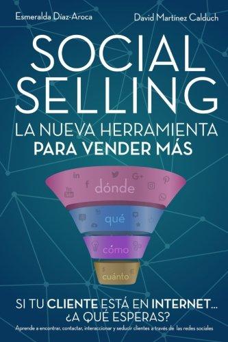 Social Selling: La nueva herramienta de ventas. Si tu cliente esta en Internet, ¿a que esperas? (Spanish Edition) [David Martinez Calduch - Esmeralda Diaz-Aroca] (Tapa Blanda)