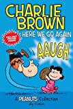 Charlie Brown: Here We Go Again (PEANUTS AMP! Series Book 7): A PEANUTS Collection (Peanuts Kids)