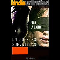 Un juge sous surveillance: Rien n'est plus dangereux que la vérité dans un pays qui ment (French Edition)