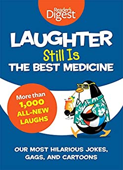 Laughter Still Is the Best Medicine: Our Most Hilarious Jokes, Gags, and Cartoons by [Editors of Reader's Digest]