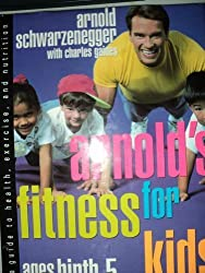 Arnold's Fitness for Kids, Ages Birth to Five:  A Guide to Health, Exercise and Nutrition