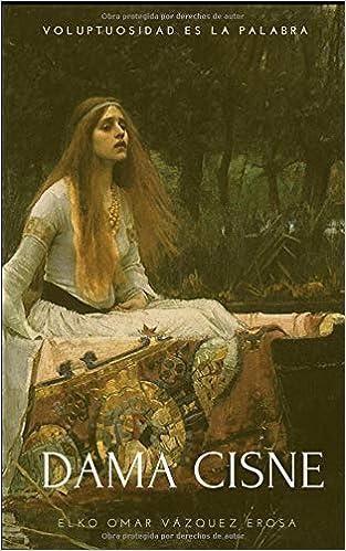 Amazon.com: Dama cisne (Spanish Edition) (9781521845950): Elko Omar Vázquez Erosa: Books
