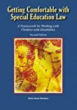 Getting Comfortable with Special Education Law : A Framework for Working with Children with Disabilities, Huefner, Dixie Snow, 1929024916