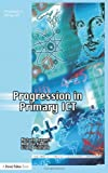 Progression in Primary ICT, Richard Bennett and Andrew Hamill, 1843123088