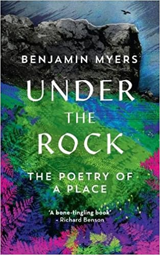 Under The Rock The Poetry Of A Place Amazon Benjamin Myers