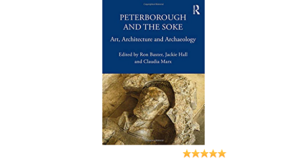 Peterborough and the Soke: Art, Architecture and Archaeology ...