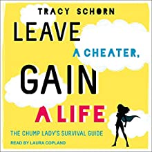 Leave a Cheater, Gain a Life: The Chump Lady's Survival Guide Audiobook by Tracy Schorn Narrated by Laura Copland