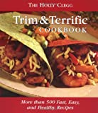 The Holly Clegg Trim and Terrific Cookbook, Holly Clegg, 0762413344