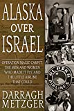 Alaska Over Israel: Operation Magic Carpet, the Men and Women Who Made it Fly, and the Little Airline That Could
