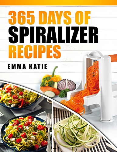 Spiralizer: 365 Days of Spiralizer Recipes (Spiralizer Cookbook, Spiralize, Skinny Diet, Cooking, Vegan, Salads, Pasta, Noodle, Instant Pot, Low Carb, ... Clean Eating, Weight Loss, Healthy Eating) by [Katie, Emma]