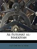 Al-Futuhat Al-Makkiyah, 1165-1240 Ibn Al-Arab, 117569746X