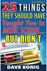 25 Things They Should Have Taught You In Medic School... But Didn't by Dave Konig (2014-07-15) Paperback