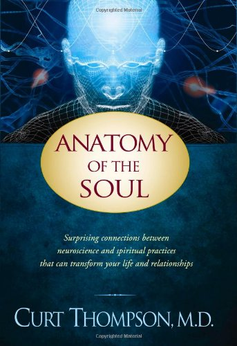 Anatomy of the Soul: Surprising Connections between Neuroscience and Spiritual Practices That Can Transform Your Life an