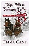 Sleigh Bells In Valentine Valley (A Valentine Valley Novel)