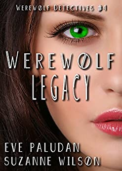 Werewolf Legacy: A Paranormal Mystery Romance (Werewolf Detectives Book 4) by [Paludan, Eve, Wilson, Suzanne]