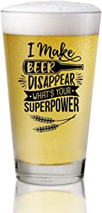 AGMdesign, 16 oz Funny Pint Glass Beer I Make Beer Disappear What's Your Superpower Funny Beer Gifts,Father's Day Funny Birthday Gifts for Men Women