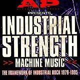 Industrial Strength Machine Music: 1978-1995