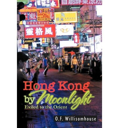[ [ [ Hong Kong by Moonlight: Exiled to the Orient [ HONG KONG BY MOONLIGHT: EXILED TO THE ORIENT ] By Willisomhouse, O F ( Author )Oct-06-2011 Paperback ebook