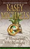 Front cover for the book A Masquerade in the Moonlight by Kasey Michaels
