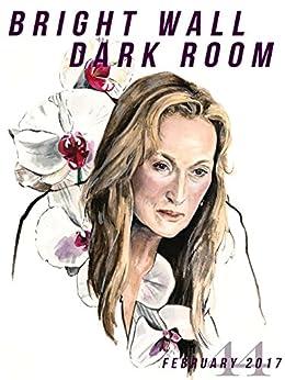 bright wall dark room issue 44 true stories february 2017 bright wall dark room magazine. Black Bedroom Furniture Sets. Home Design Ideas