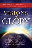 Visions of Glory: One Man's Astonishing Account of