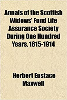 Annals of the Scottish Widows' Fund Life Assurance Society During One Hundred Years, 1815-1914