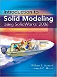 Introduction to Solid Modeling Using Solidworks 2006, William E. Howard and Joseph C. Musto, 0073310425