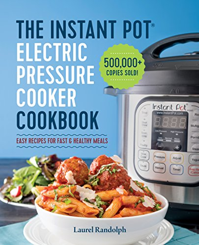 The Instant Pot Electric Pressure Cooker Cookbook: Easy Recipes for Fast & Healthy Meals by Laurel Randolph cover