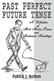 Past Perfect Future Tense, Patrick J. Norton, 1583486143