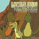 Little Ben the Dinosaur, Margie Danette Amerson, 1465389539
